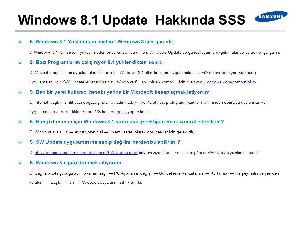Windows 8.1 Update Hakkında SSS S: Windows 8.1 Yüklenirken sistemi Windows 8 için geri alır. C: Windows 8.1 için sistem yükseltmeden önce en son sürüm