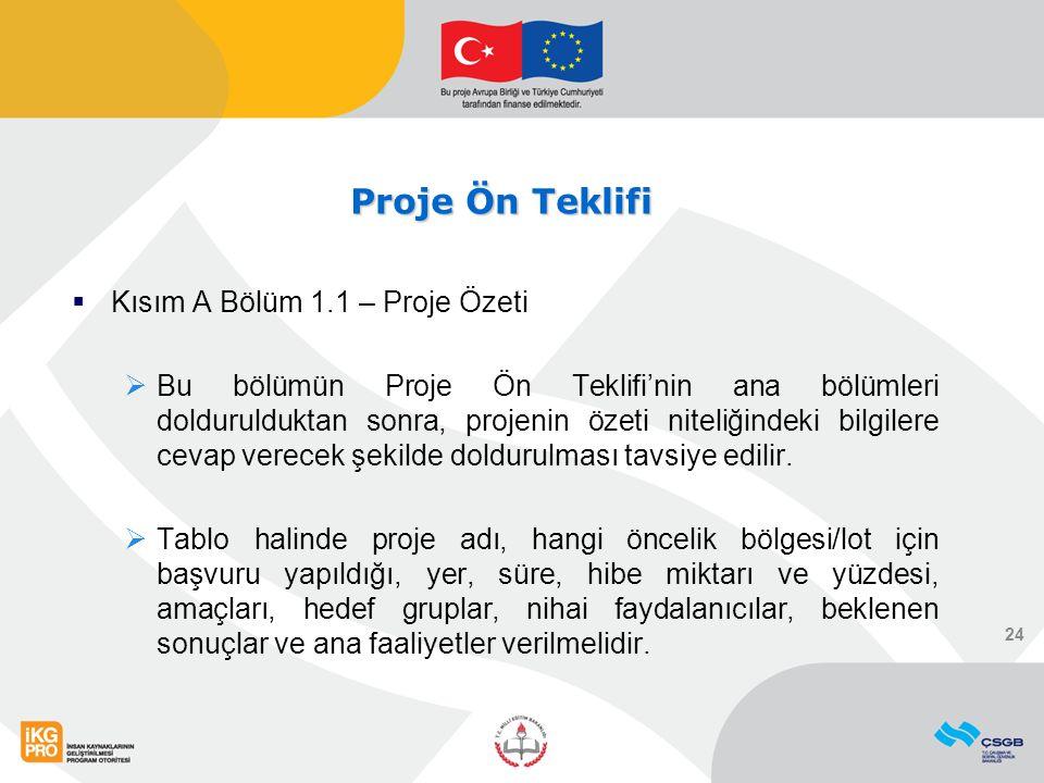 Proje Ön Teklifi  Kısım A Bölüm 1.1 – Proje Özeti  Bu bölümün Proje Ön Teklifi'nin ana bölümleri doldurulduktan sonra, projenin özeti niteliğindeki