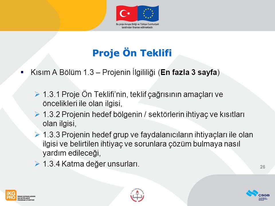 Proje Ön Teklifi  Kısım A Bölüm 1.3 – Projenin İlgililiği(En fazla 3 sayfa)  1.3.1 Proje Ön Teklifi'nin, teklif çağrısının amaçları ve öncelikleri i