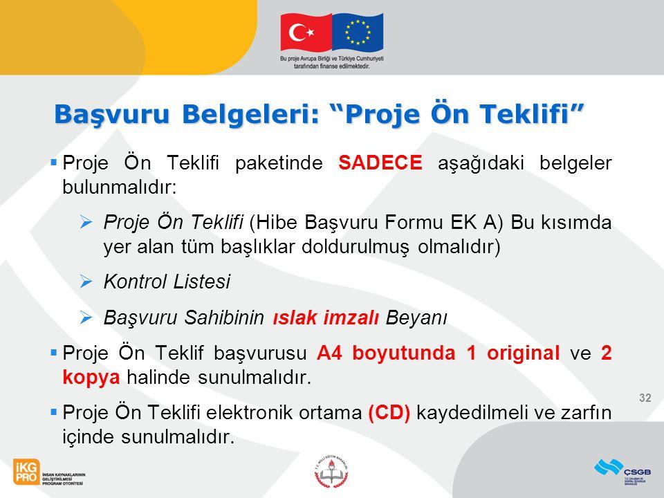 """Başvuru Belgeleri: """"Proje Ön Teklifi""""  Proje Ön Teklifi paketinde SADECE aşağıdaki belgeler bulunmalıdır:  Proje Ön Teklifi (Hibe Başvuru Formu EK A"""