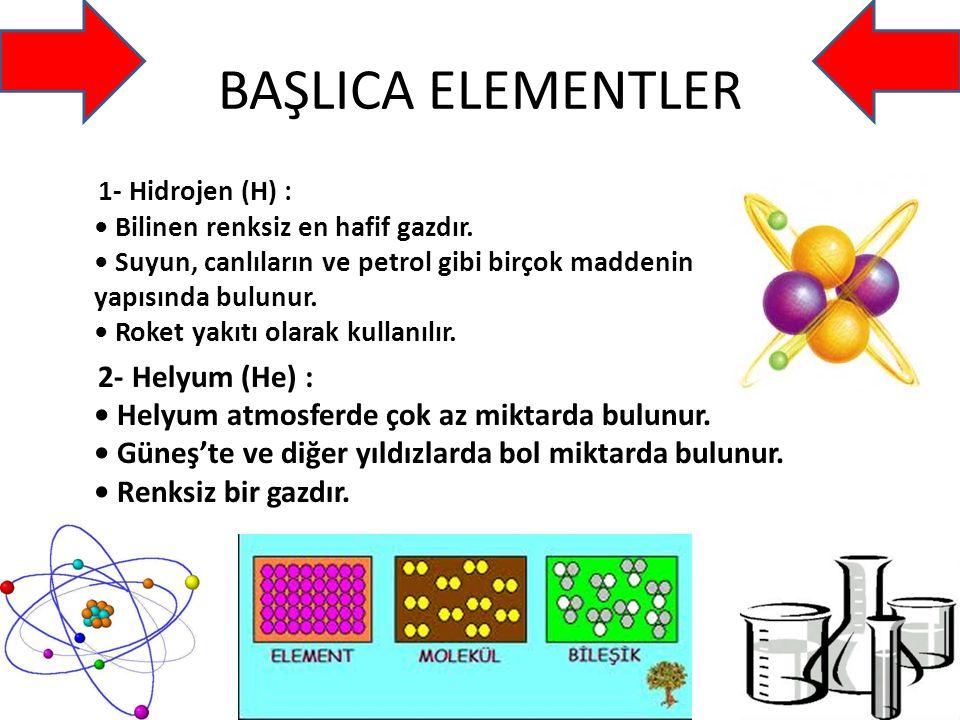 BAŞLICA ELEMENTLER 1- Hidrojen (H) : Bilinen renksiz en hafif gazdır.