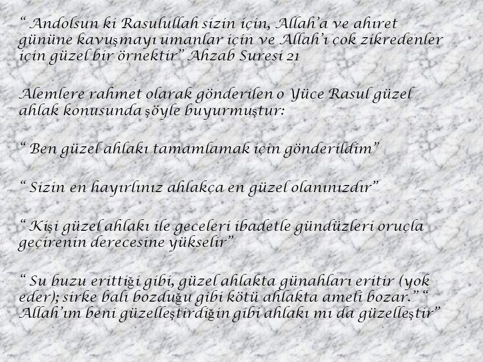 """"""" Andolsun ki Rasulullah sizin için, Allah'a ve ahıret gününe kavu ş mayı umanlar için ve Allah'ı çok zikredenler için güzel bir örnektir"""" Ahzab Sures"""