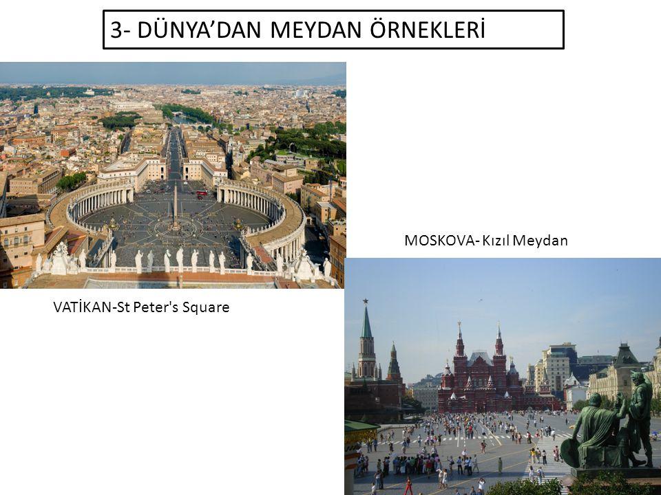 3- DÜNYA'DAN MEYDAN ÖRNEKLERİ VATİKAN-St Peter s Square MOSKOVA- Kızıl Meydan