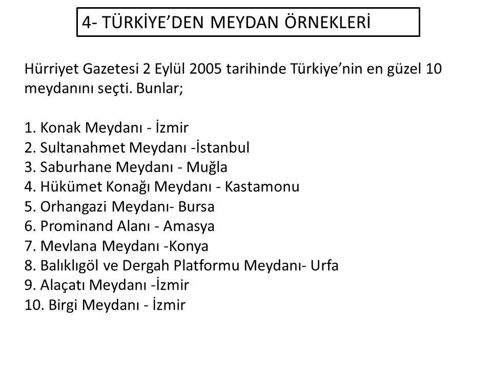 4- TÜRKİYE'DEN MEYDAN ÖRNEKLERİ Hürriyet Gazetesi 2 Eylül 2005 tarihinde Türkiye'nin en güzel 10 meydanını seçti.