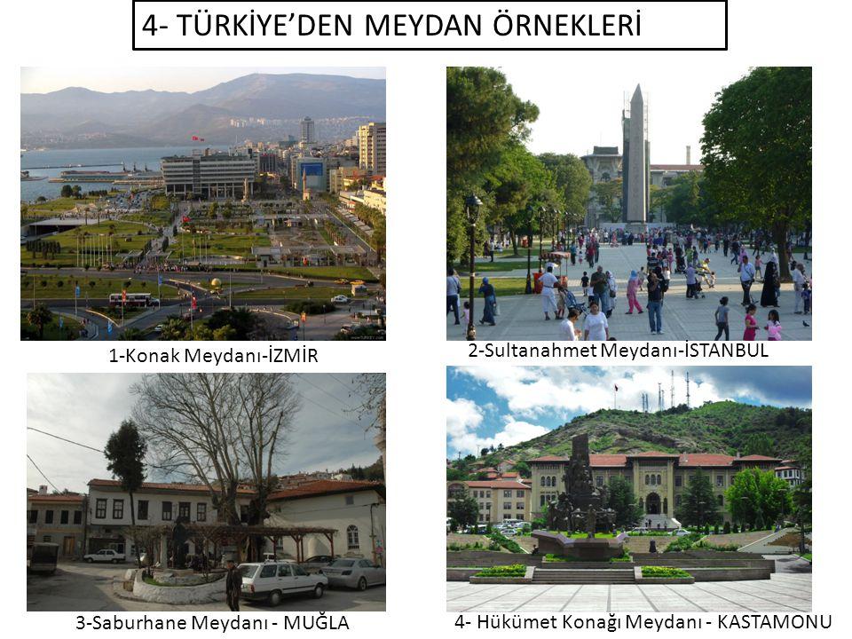 4- TÜRKİYE'DEN MEYDAN ÖRNEKLERİ 1-Konak Meydanı-İZMİR 2-Sultanahmet Meydanı-İSTANBUL 3-Saburhane Meydanı - MUĞLA 4- Hükümet Konağı Meydanı - KASTAMONU