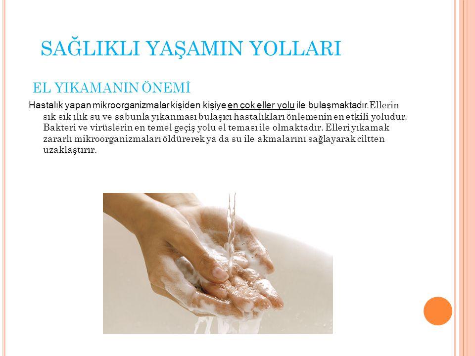 Eller; Yemeklerden önce ve sonra, Pis ve pis olması muhtemel eşyaya dokunduktan sonra, Tuvaletten sonra yıkanmalıdır.