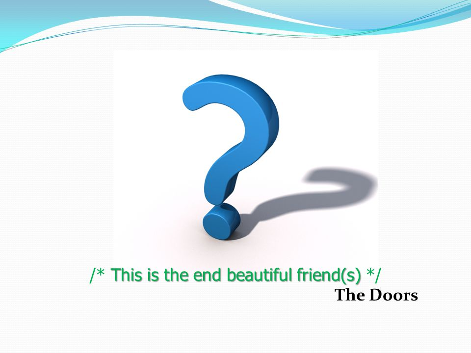 This is the end beautiful friend(s) /* This is the end beautiful friend(s) */ The Doors