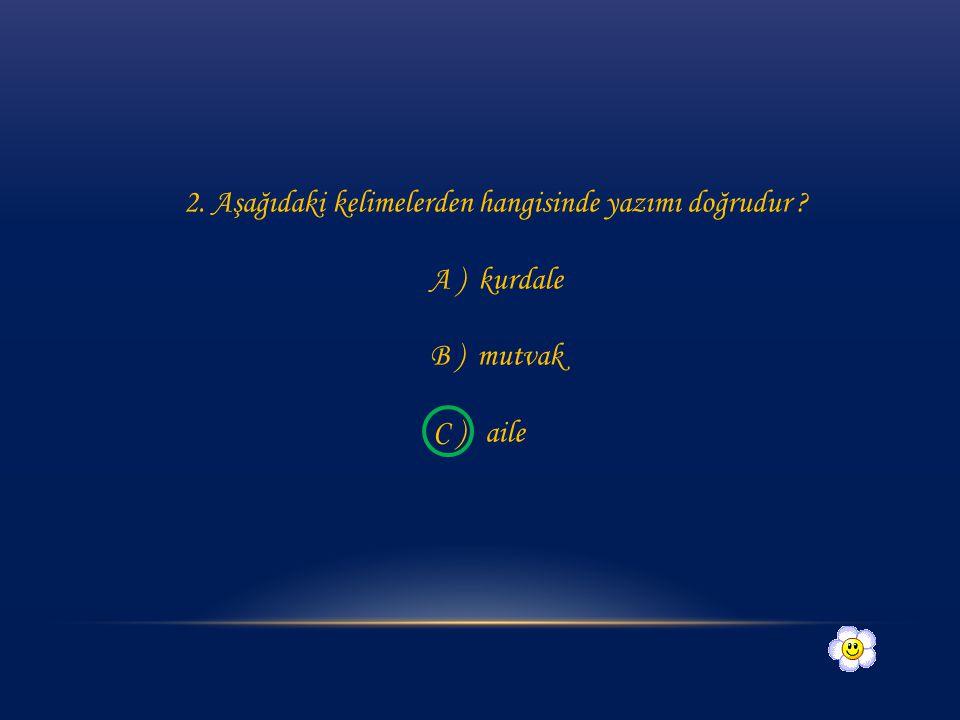 1. Aşağıdaki kelimelerden hangisinde yazım hatası vardır? A)kayısı B) yalnış C) eşek