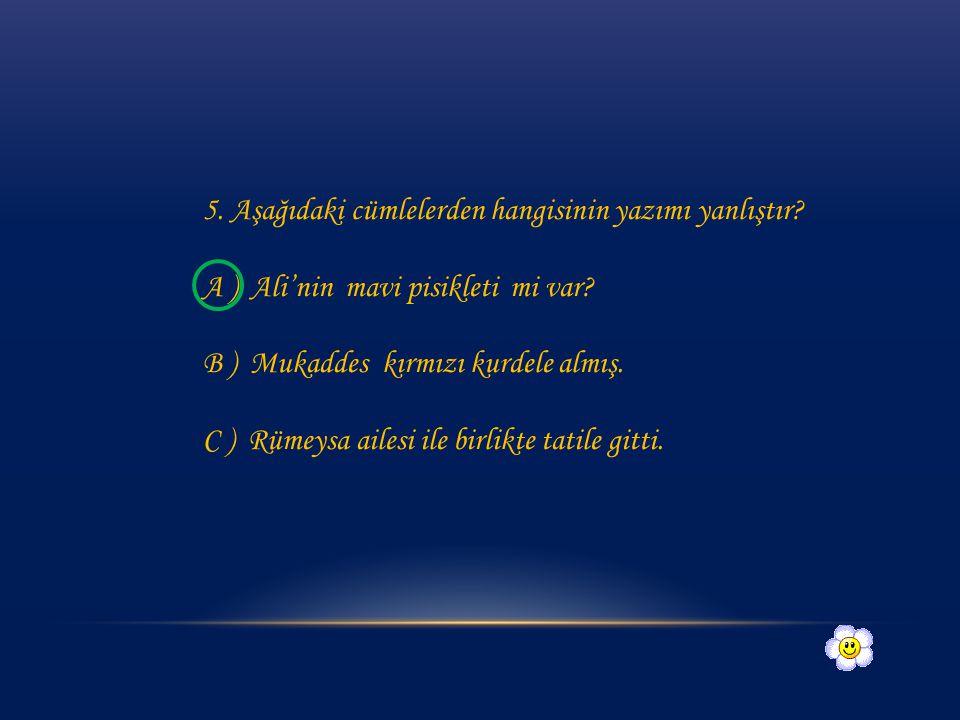 4.Aşağıdaki cümlelerden hangisinde yazım hatası vardır.