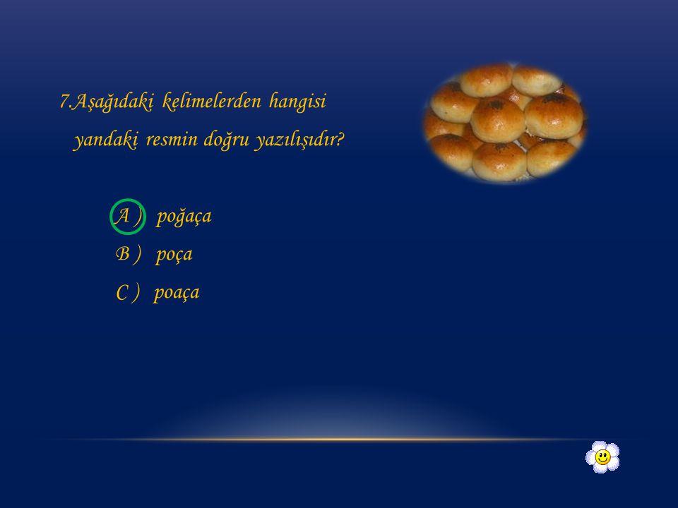 6. Aşağıdaki eşleşmelerden hangisi yanlıştır? A ) B ) C ) sarımsak kipri şemsiye