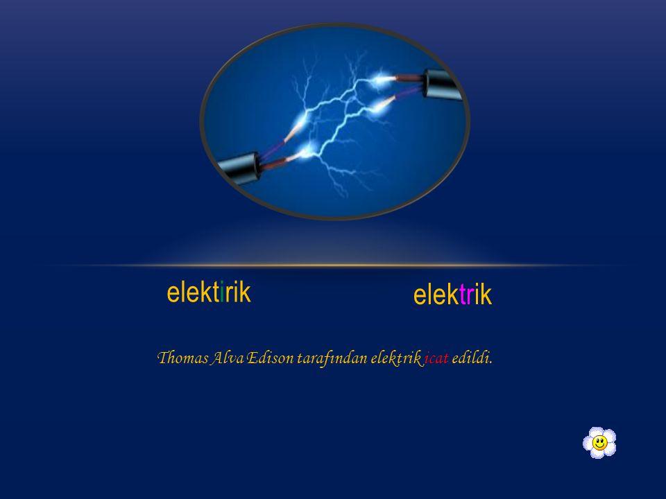 elektirik elektrik Thomas Alva Edison tarafından elektrik icat edildi.