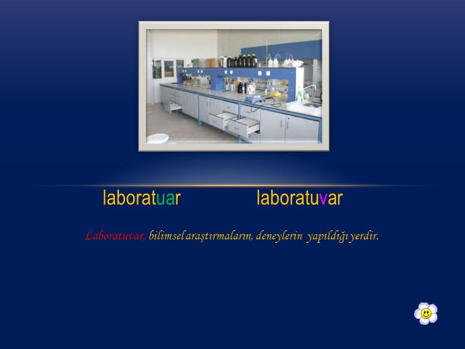 laboratuar laboratuvar Laboratuvar, bilimsel araştırmaların, deneylerin yapıldığı yerdir.