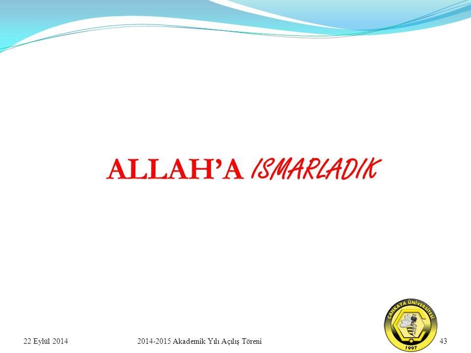 22 Eylül 2014432014-2015 Akademik Yılı Açılış Töreni ALLAH'A ISMARLADIK