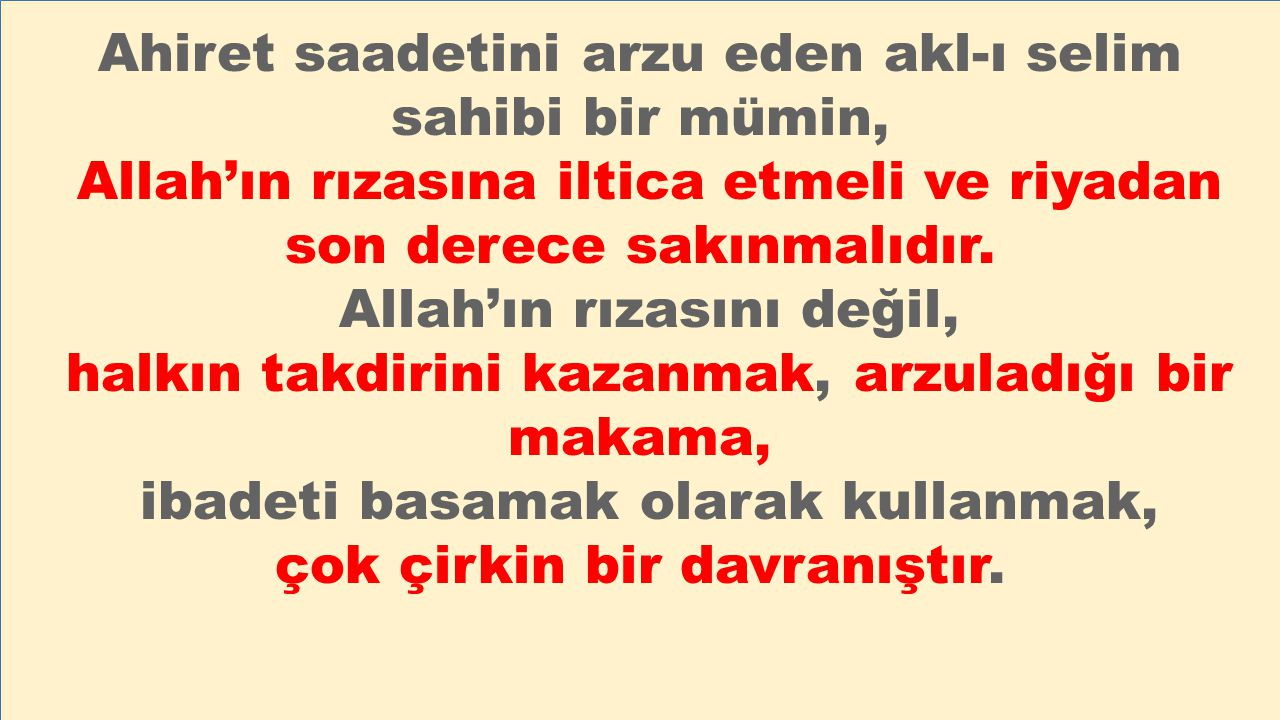 3-) Tamamen gösteriş maksadıyla yapılan işler, Allah tarafından reddedilir ve nefs-i emmare'nin kirlettiği ameller çöplüğüne atılır.