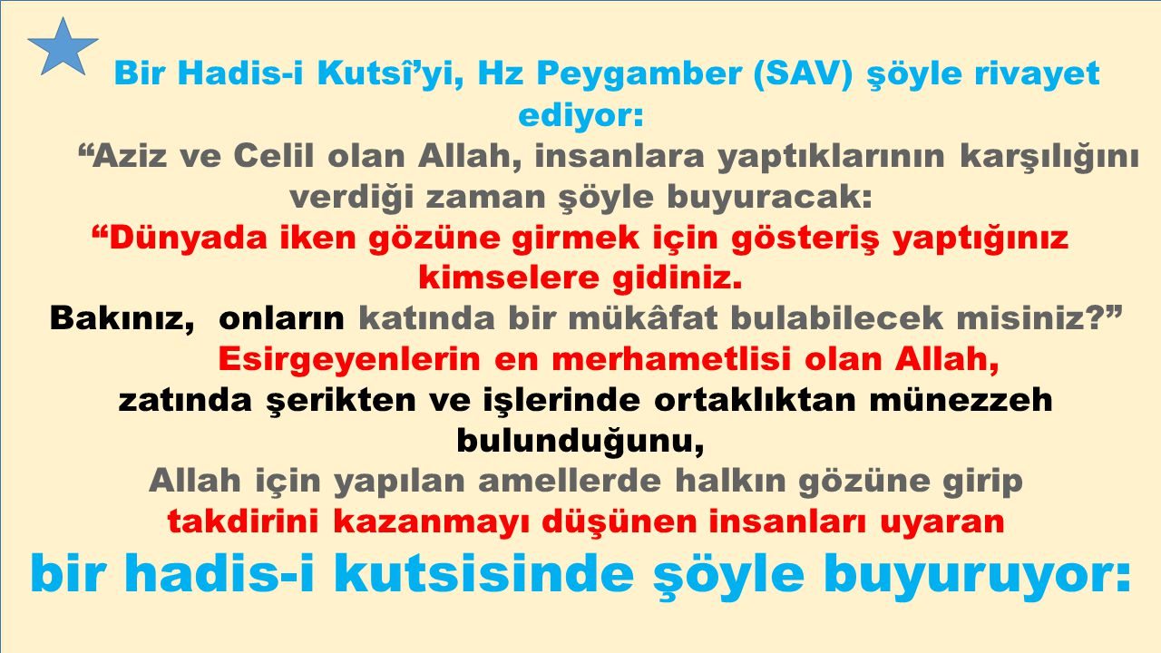 """Bir Hadis-i Kutsî'yi, Hz Peygamber (SAV) şöyle rivayet ediyor: """"Aziz ve Celil olan Allah, insanlara yaptıklarının karşılığını verdiği zaman şöyle buyu"""