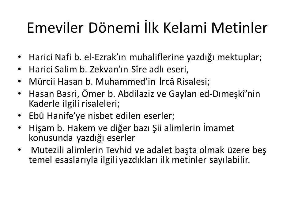 Emeviler Dönemi İlk Kelami Metinler Harici Nafi b. el-Ezrak'ın muhaliflerine yazdığı mektuplar; Harici Salim b. Zekvan'ın Sîre adlı eseri, Mürcii Hasa