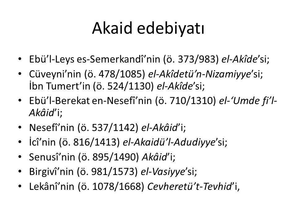 Akaid edebiyatı Ebü'l-Leys es-Semerkandî'nin (ö. 373/983) el-Akîde'si; Cüveyni'nin (ö. 478/1085) el-Akîdetü'n-Nizamiyye'si; İbn Tumert'in (ö. 524/1130