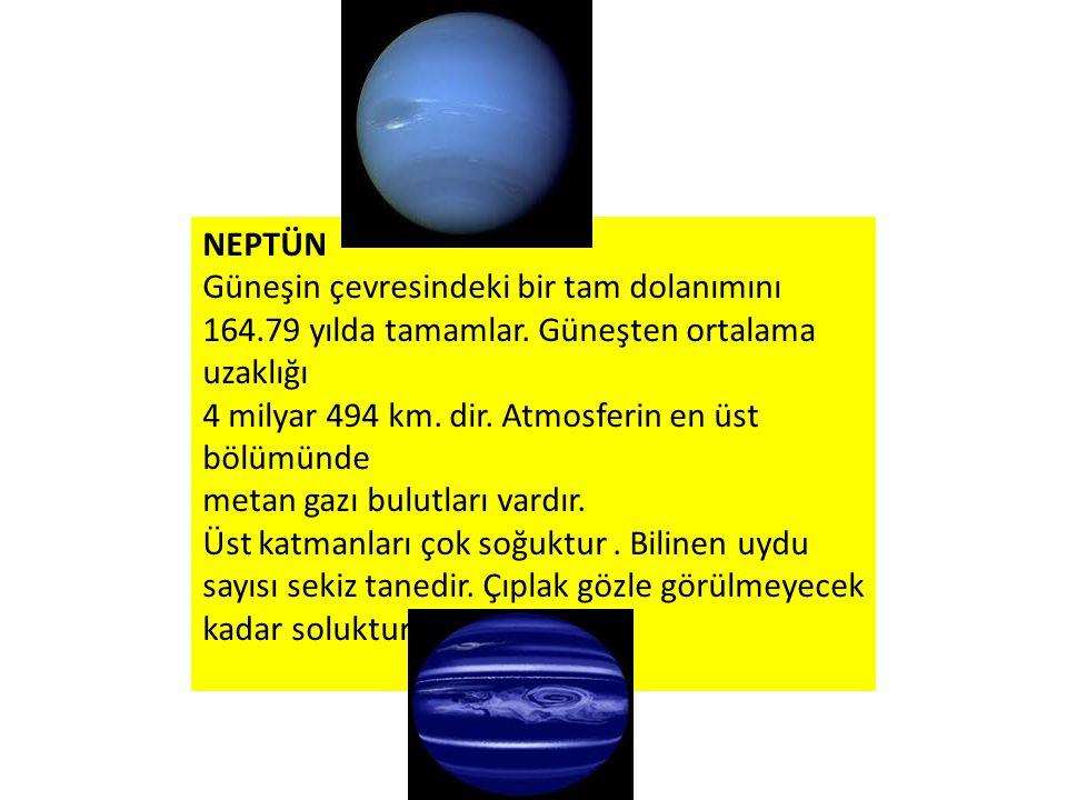 NEPTÜN Güneşin çevresindeki bir tam dolanımını 164.79 yılda tamamlar. Güneşten ortalama uzaklığı 4 milyar 494 km. dir. Atmosferin en üst bölümünde met