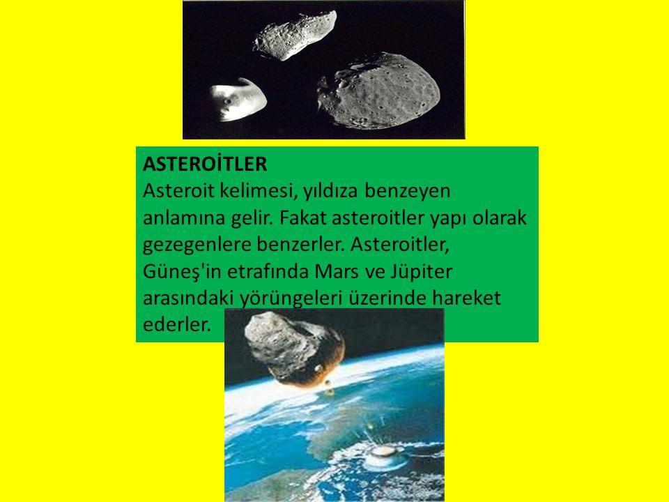 ASTEROİTLER Asteroit kelimesi, yıldıza benzeyen anlamına gelir. Fakat asteroitler yapı olarak gezegenlere benzerler. Asteroitler, Güneş'in etrafında M