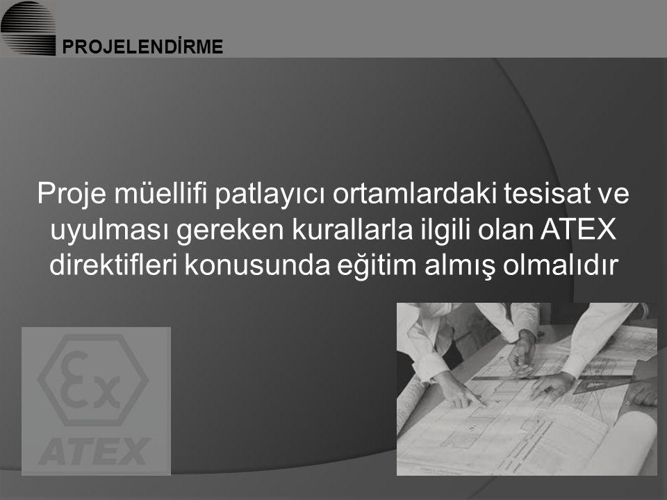 PROJELENDİRME Proje müellifi patlayıcı ortamlardaki tesisat ve uyulması gereken kurallarla ilgili olan ATEX direktifleri konusunda eğitim almış olmalıdır