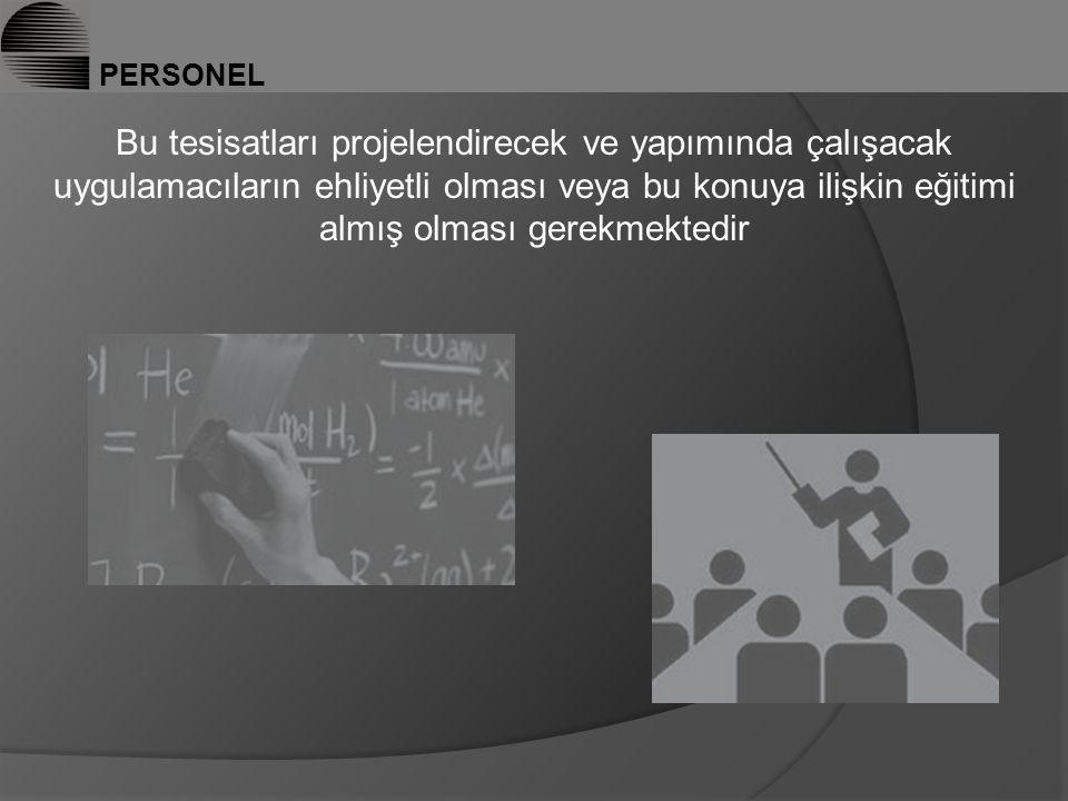 PERSONEL Bu tesisatları projelendirecek ve yapımında çalışacak uygulamacıların ehliyetli olması veya bu konuya ilişkin eğitimi almış olması gerekmektedir