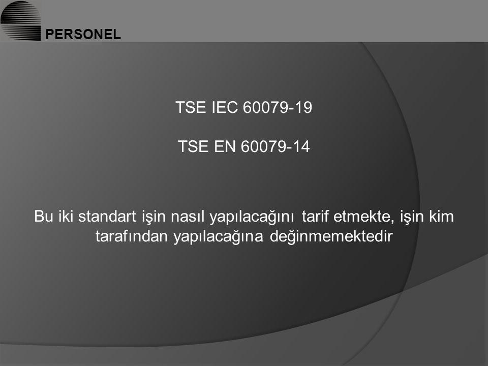 PERSONEL TSE IEC 60079-19 TSE EN 60079-14 Bu iki standart işin nasıl yapılacağını tarif etmekte, işin kim tarafından yapılacağına değinmemektedir