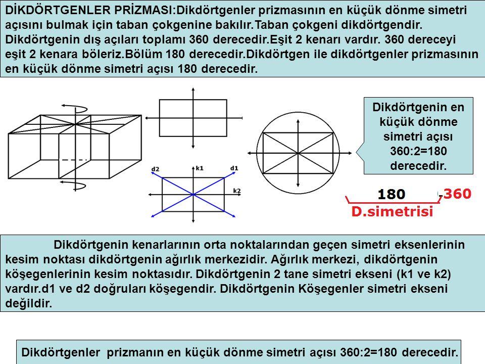 DİKDÖRTGENLER PRİZMASI:Dikdörtgenler prizmasının en küçük dönme simetri açısını bulmak için taban çokgenine bakılır.Taban çokgeni dikdörtgendir.