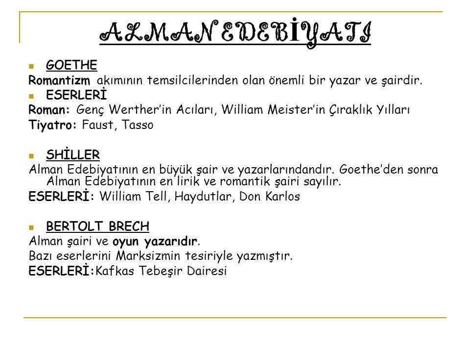 ALMAN EDEB İ YATI GOETHE Romantizm akımının temsilcilerinden olan önemli bir yazar ve şairdir. ESERLERİ Roman: Genç Werther'in Acıları, William Meiste