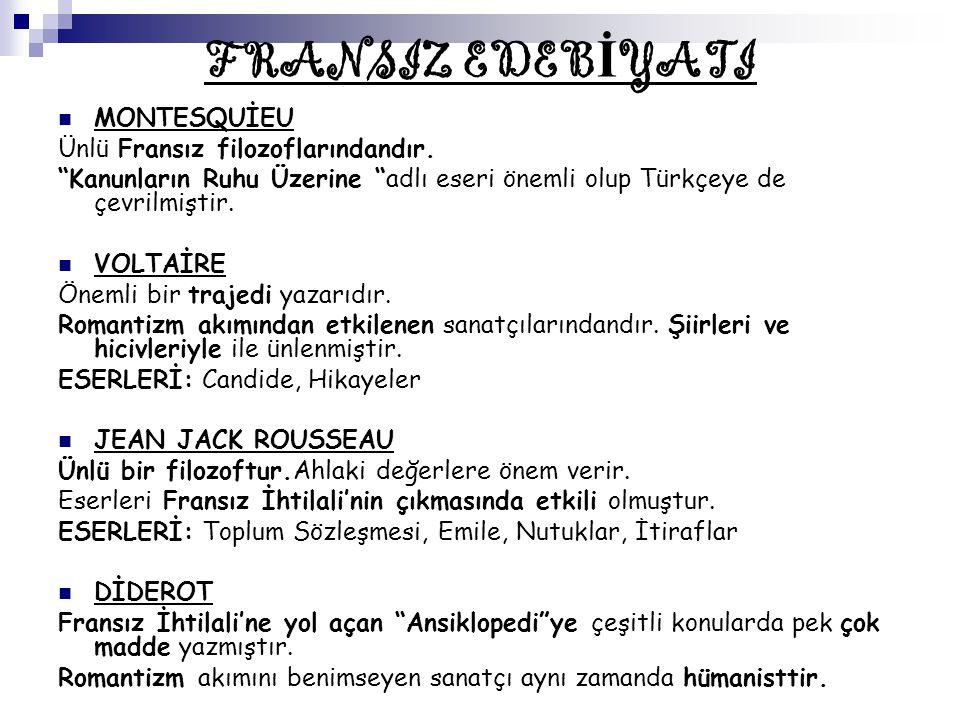 """FRANSIZ EDEB İ YATI MONTESQUİEU Ünlü Fransız filozoflarındandır. """"Kanunların Ruhu Üzerine """"adlı eseri önemli olup Türkçeye de çevrilmiştir. VOLTAİRE Ö"""