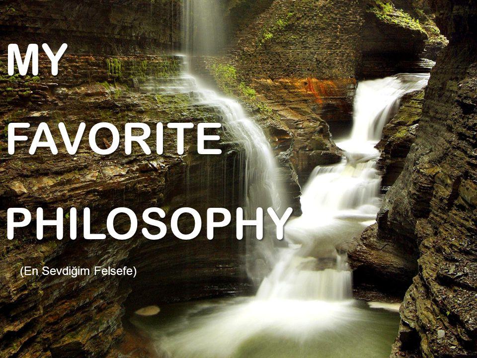 MY FAVORITE PHILOSOPHY (En Sevdiğim Felsefe)