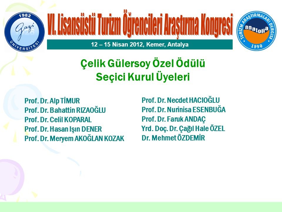 Çelik Gülersoy Özel Ödülü Alper ASLAN Dokuz Eylül Üniversitesi 12 – 15 Nisan 2012, Kemer, Antalya Danışman: Prof.