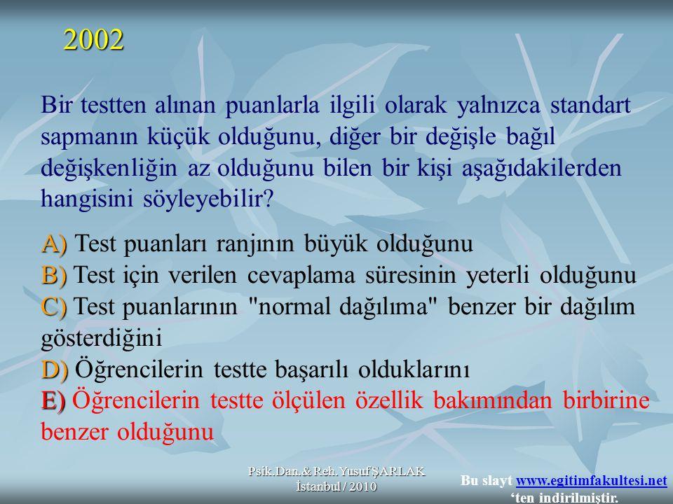 Psik.Dan.& Reh.Yusuf ŞARLAK İstanbul / 2010 Bir coğrafya öğretmeni 100 soruluk bir başarı testi uygulamış ve test puanlarının ortalamasını 75, ortancasını 80, tepe değerini (mod) 90, standart sapmasını 8 ve ranjını 90 bulmuştur.
