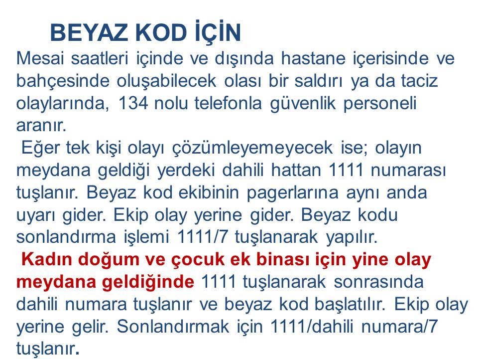BEYAZ KOD İÇİN Mesai saatleri içinde ve dışında hastane içerisinde ve bahçesinde oluşabilecek olası bir saldırı ya da taciz olaylarında, 134 nolu tele