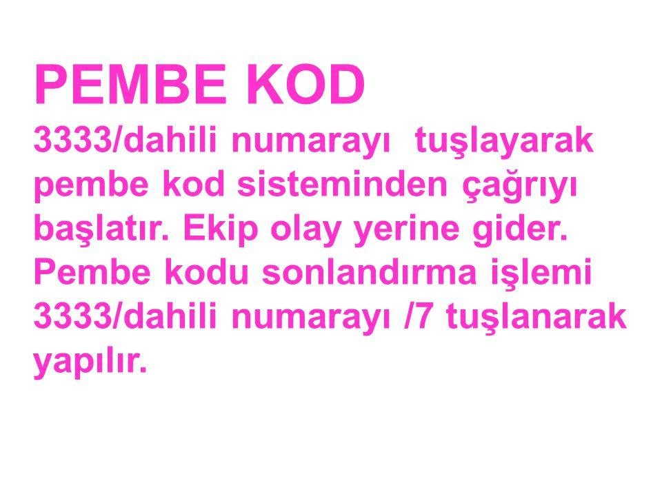 PEMBE KOD 3333/dahili numarayı tuşlayarak pembe kod sisteminden çağrıyı başlatır.