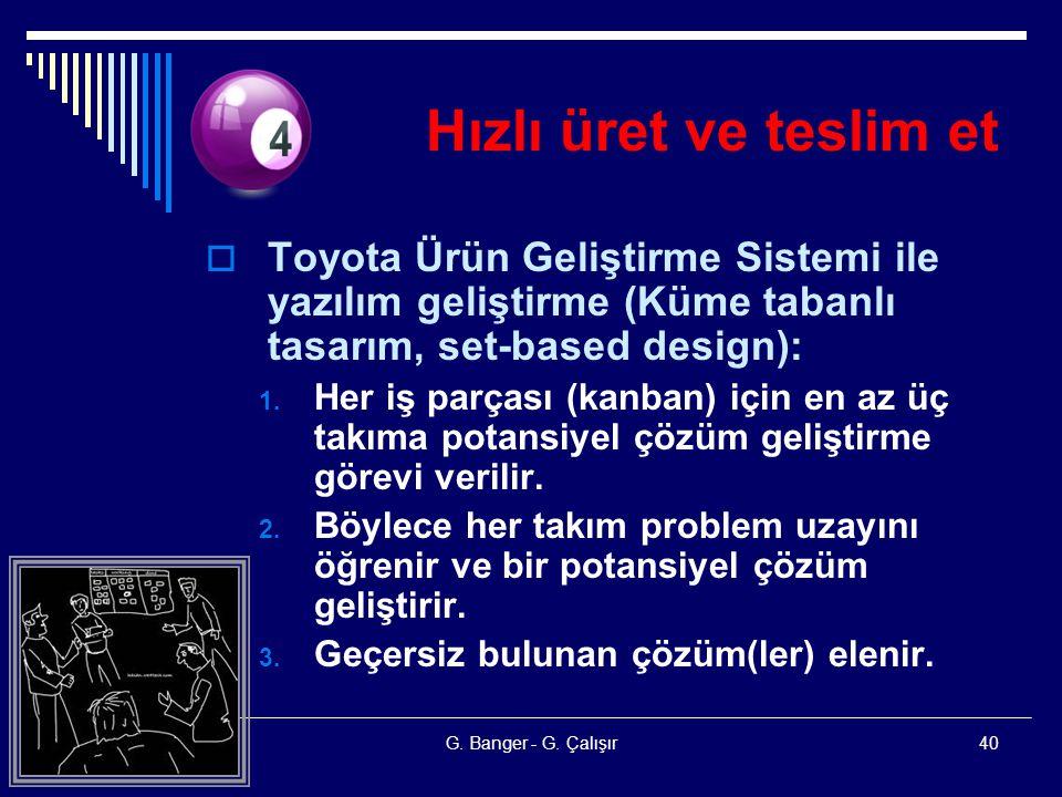 G. Banger - G. Çalışır40 Hızlı üret ve teslim et  Toyota Ürün Geliştirme Sistemi ile yazılım geliştirme (Küme tabanlı tasarım, set-based design): 1.