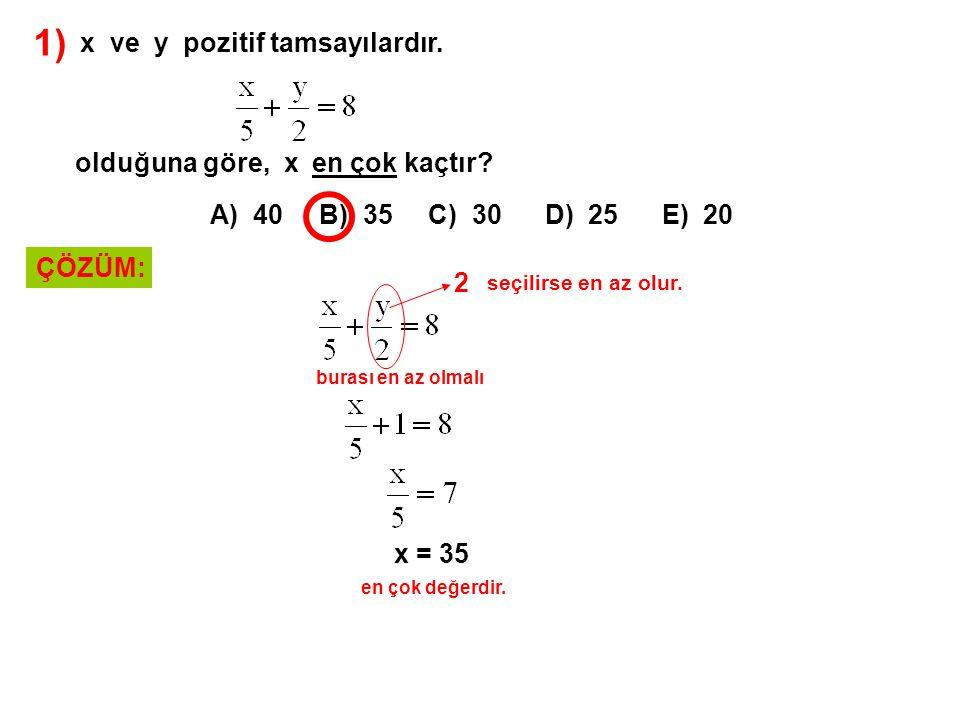 1) A) 40 B) 35 C) 30 D) 25 E) 20 x ve y pozitif tamsayılardır. olduğuna göre, x en çok kaçtır? ÇÖZÜM: burası en az olmalı 2 seçilirse en az olur. x =