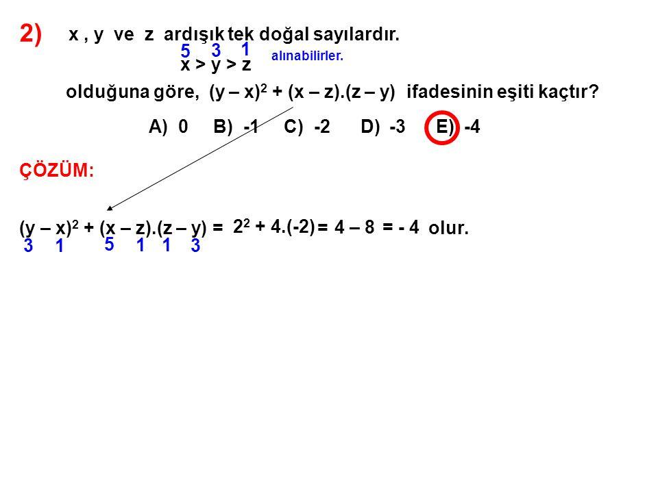 2) x, y ve z ardışık tek doğal sayılardır. x > y > z olduğuna göre, (y – x) 2 + (x – z).(z – y) ifadesinin eşiti kaçtır? A) 0 B) -1 C) -2 D) -3 E) -4