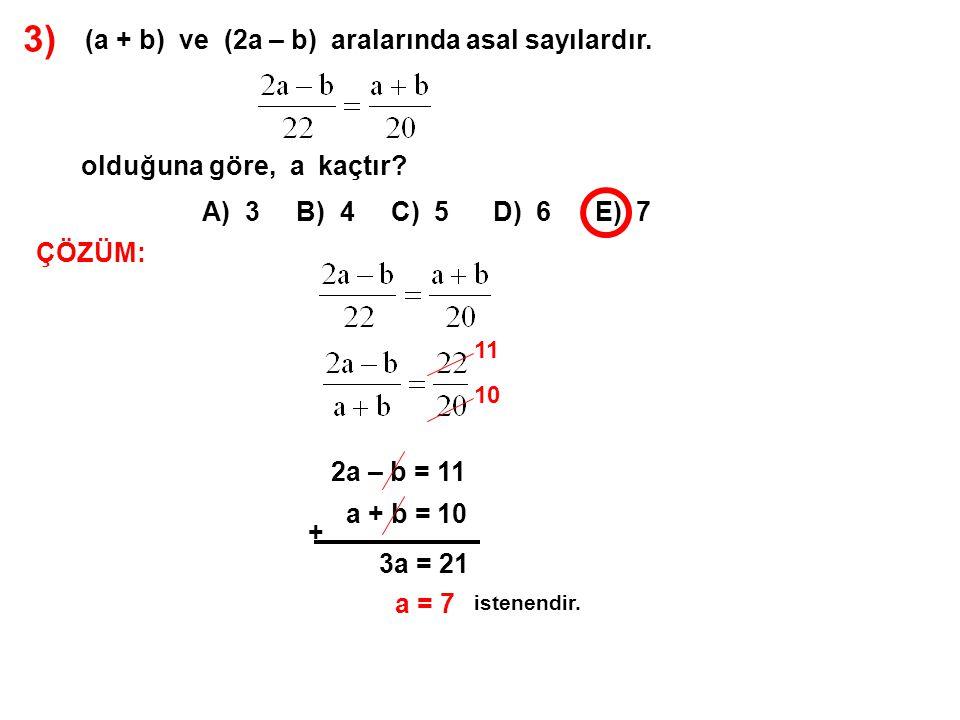 3) A) 3 B) 4 C) 5 D) 6 E) 7 (a + b) ve (2a – b) aralarında asal sayılardır. olduğuna göre, a kaçtır? ÇÖZÜM: paylar oranı paydalar oranına eşittir. 2 i