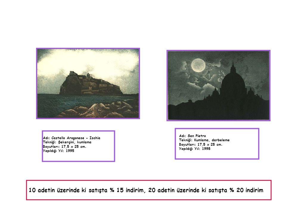 Adı: Castello Arogonese - Ischia Tekniği: Şekerçini, kumlama Boyutları: 17,5 x 25 cm. Yapıldığı Yıl: 1995 Adı: San Pietro Tekniği: Kumlama, darbeleme
