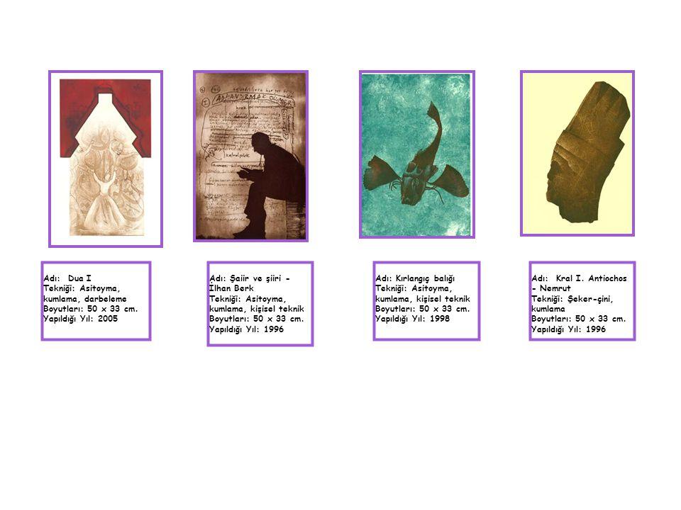Adı: Dua I Tekniği: Asitoyma, kumlama, darbeleme Boyutları: 50 x 33 cm. Yapıldığı Yıl: 2005 Adı: Şaiir ve şiiri - İlhan Berk Tekniği: Asitoyma, kumlam