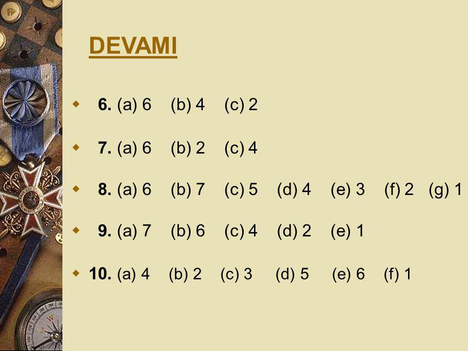 DEVAMI  6. (a) 6 (b) 4 (c) 2  7. (a) 6 (b) 2 (c) 4  8. (a) 6 (b) 7 (c) 5 (d) 4 (e) 3 (f) 2 (g) 1  9. (a) 7 (b) 6 (c) 4 (d) 2 (e) 1  10. (a) 4 (b)