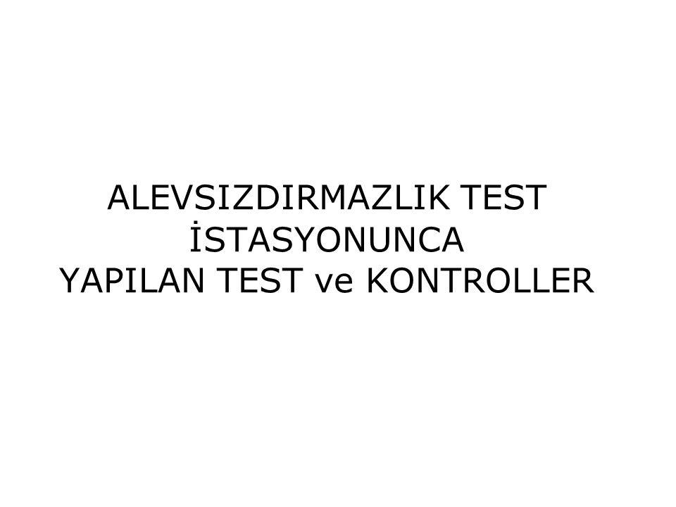 ALEVSIZDIRMAZLIK TEST İSTASYONUNCA YAPILAN TEST ve KONTROLLER