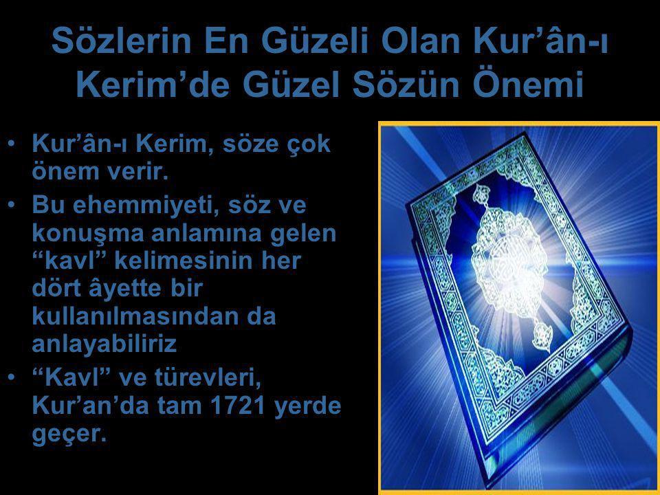 """Sözlerin En Güzeli Olan Kur'ân-ı Kerim'de Güzel Sözün Önemi Kur'ân-ı Kerim, söze çok önem verir. Bu ehemmiyeti, söz ve konuşma anlamına gelen """"kavl"""" k"""