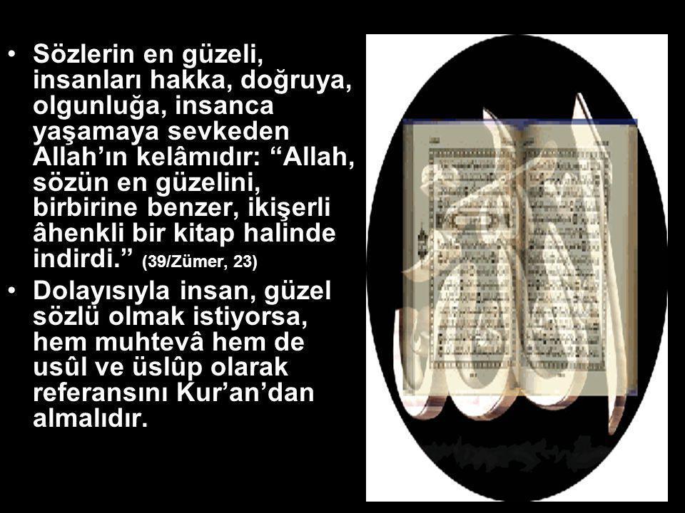 """Sözlerin en güzeli, insanları hakka, doğruya, olgunluğa, insanca yaşamaya sevkeden Allah'ın kelâmıdır: """"Allah, sözün en güzelini, birbirine benzer, ik"""