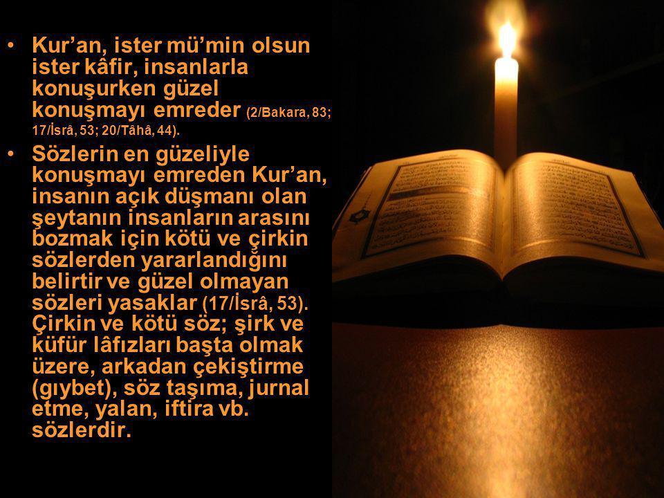 Kur'an, ister mü'min olsun ister kâfir, insanlarla konuşurken güzel konuşmayı emreder (2/Bakara, 83; 17/İsrâ, 53; 20/Tâhâ, 44). Sözlerin en güzeliyle