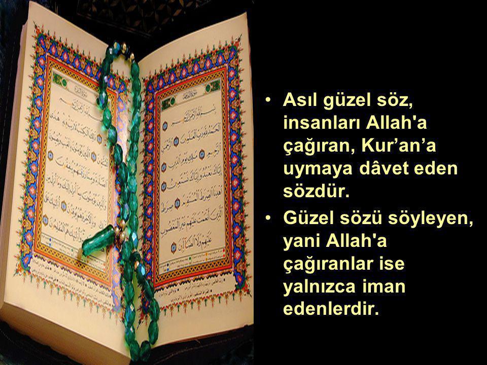Asıl güzel söz, insanları Allah'a çağıran, Kur'an'a uymaya dâvet eden sözdür. Güzel sözü söyleyen, yani Allah'a çağıranlar ise yalnızca iman edenlerdi