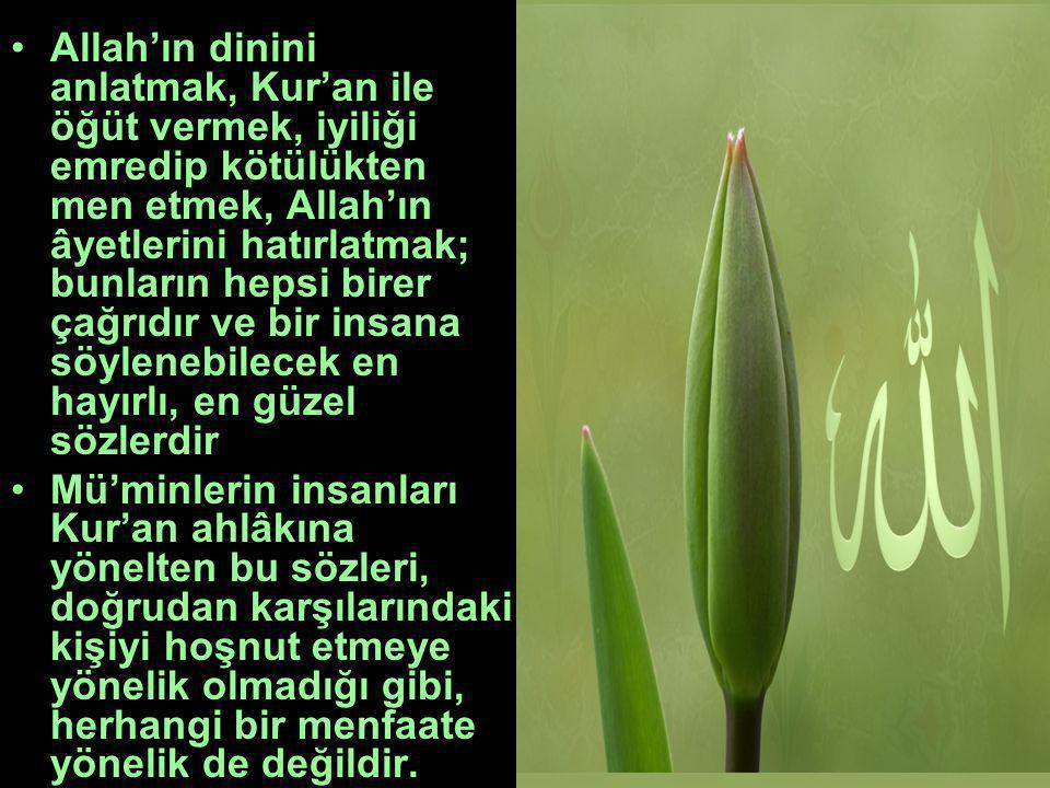 Allah'ın dinini anlatmak, Kur'an ile öğüt vermek, iyiliği emredip kötülükten men etmek, Allah'ın âyetlerini hatırlatmak; bunların hepsi birer çağrıdır