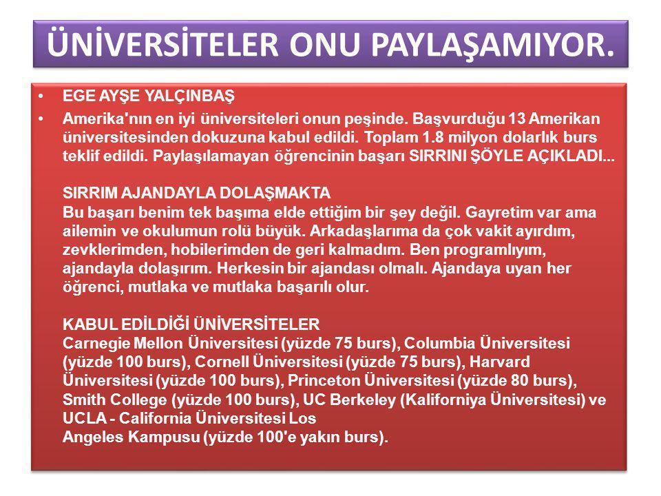 ÜNİVERSİTELER ONU PAYLAŞAMIYOR.EGE AYŞE YALÇINBAŞ Amerika nın en iyi üniversiteleri onun peşinde.