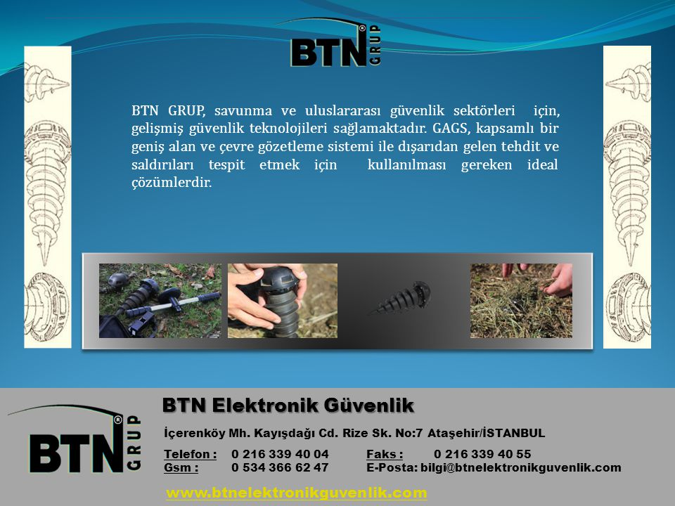 www.btnelektronikguvenlik.com BTN Elektronik Güvenlik İçerenköy Mh. Kayışdağı Cd. Rize Sk. No:7 Ataşehir/İSTANBUL Telefon : 0 216 339 40 04Faks : 0 21