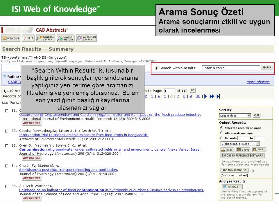 Copyright 2006 Thomson Corporation 17 Arama Sonuç Özeti Arama sonuçlarını etkili ve uygun olarak incelenmesi Search Within Results kutusuna bir başlık girilerek sonuçlar içerisinde arama yaptığınız yeni terime göre aramanızı filtrelemiş ve yenilemiş olursunuz.